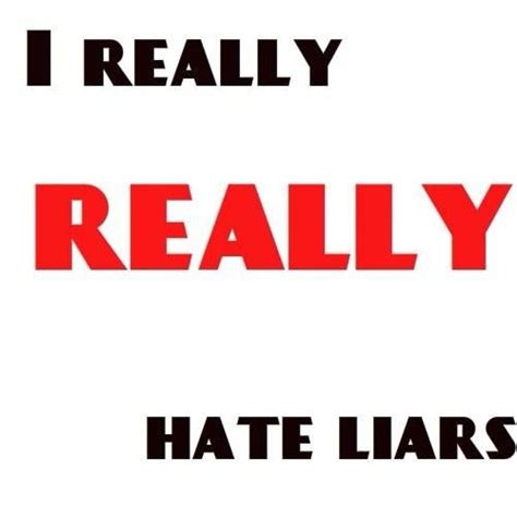 I Hate Lies And Liars Quotes