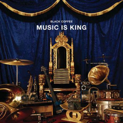 DOWNLOAD: ALBUM: Black Coffee - Music is King - Fakaza