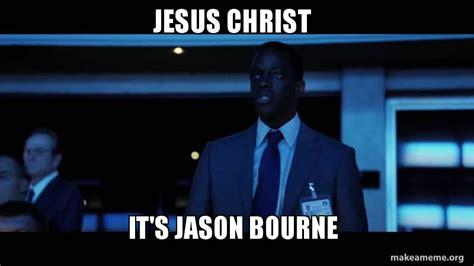 Jason Bourne Memes - jesus christ it s jason bourne make a meme