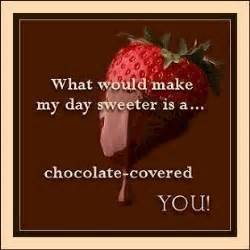 what would make my day sweeter is a chocolate covered flirty myniceprofile