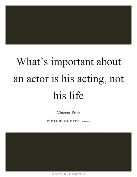 what s important about an actor is his acting not his