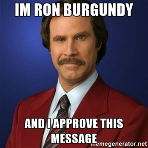 Ron Burgundy Meme - im ron burgundy and i approve this message anchorman birthday meme generator