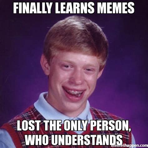 Finally Meme - finally learns memes lost the only person who understands