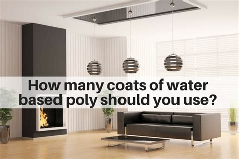 How many coats of water based polyurethane should you use
