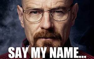 Say My Name : how not to lead six lessons from breaking bad s walter white leading with trust ~ Eleganceandgraceweddings.com Haus und Dekorationen