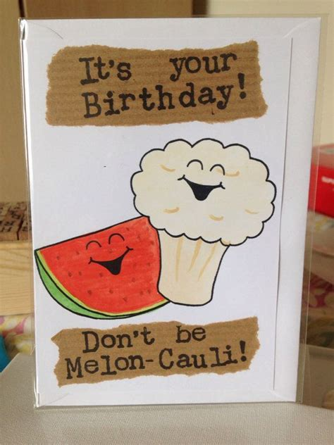 Planning to make customized homemade birthday cards for your father on your own, but are short of ideas? Handmade painted cute funny food birthday card - 'Don't be Melon-Cauli!'   Punny cards, Birthday ...