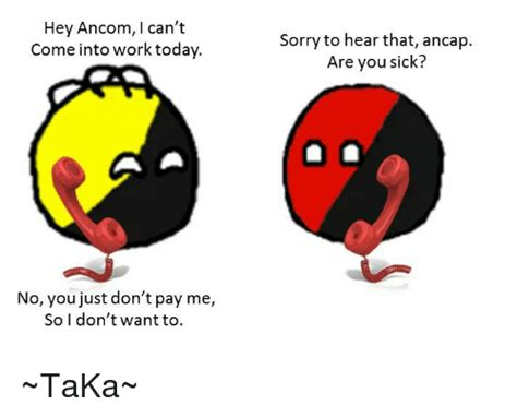 Ancom Memes - hey ancom can t come into work today no you just don t pay me so i don t want to sorry to hear