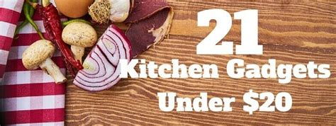 Kitchen Gadgets 20 Dollars by 21 Kitchen Gadgets 20 That Are In Your Kitchen