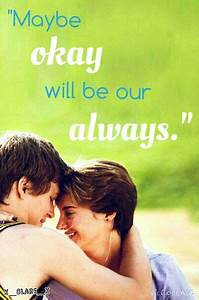 """""""Maybe okay will be our always"""" - The Fault in Our Stars ..."""