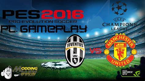 Pes 2016 Pc Gameplay  Juventus Vs Manchester United