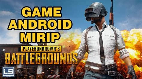 Game Android Mirip Playerunknown's Battlegrounds