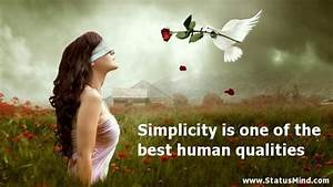 Simplicity is one of the best human qualities ...