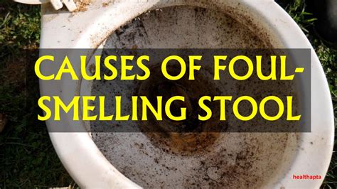 foul stool causes of foul smelling stool
