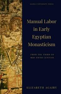 Manual Labor In Early Egyptian Monasticism  From The Late