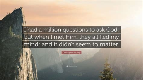 christopher morley quote    million questions