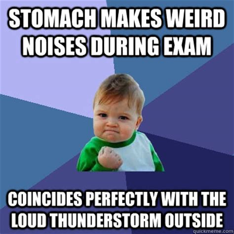 Loud Noises Meme - stomach makes weird noises during exam coincides perfectly with the loud thunderstorm outside
