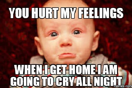 Hurt Feelings Meme - home memes com