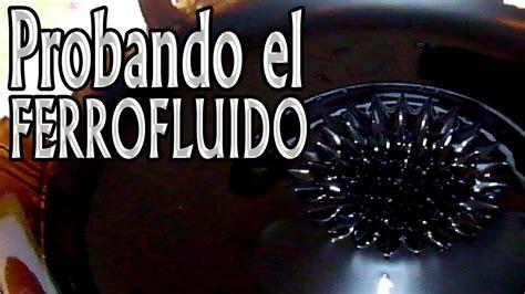 Probando El Ferrofluido Youtube