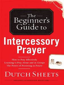 Beginner U0026 39 S Guide To Intercessory Prayer By Dutch Sheets