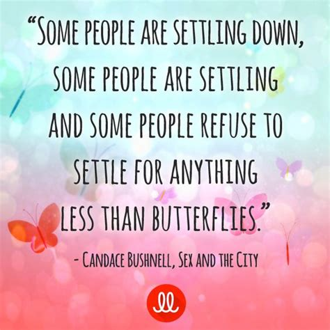 Never Settle For Less Than Butterflies Quotes