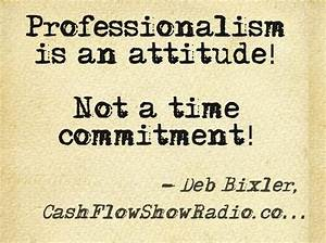 Professionalism is an attitude! Not a time commitment! www ...