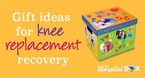gift ideas  knee replacement surgery  hospital box