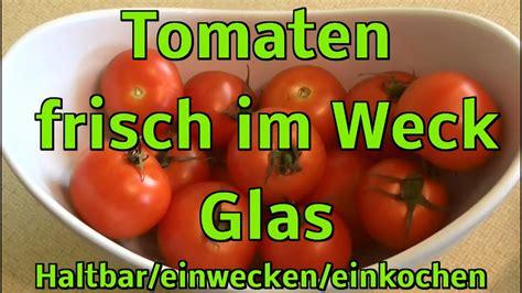 einwecken im glas tomaten im weck glas