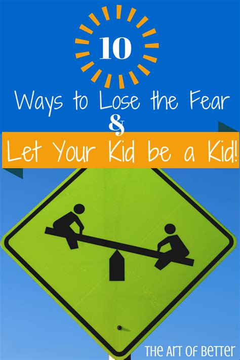 10 Ways To Lose The Fear & Let Your Kid Be A Kid  The Art