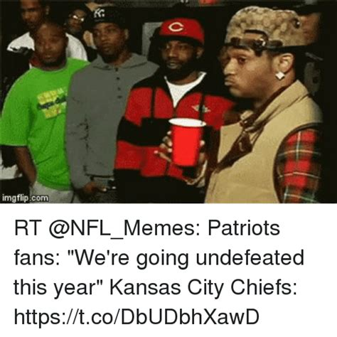 Patriots Fans Memes - imgflipcom rt patriots fans we re going undefeated this year kansas city chiefs