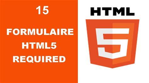 formulaires html5 les chs requis et l attribut