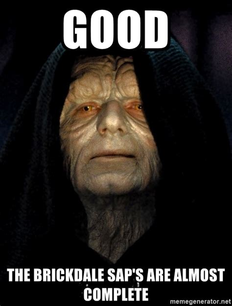 Sap Meme - good the brickdale sap s are almost complete star wars emperor meme generator