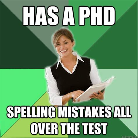 Phd Meme - has a phd spelling mistakes all over the test first year