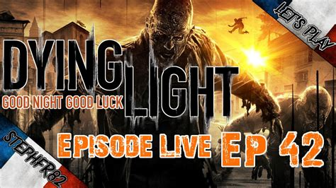 Dying Light - Let's Play - Ep42 en Live - FR HD PC - YouTube