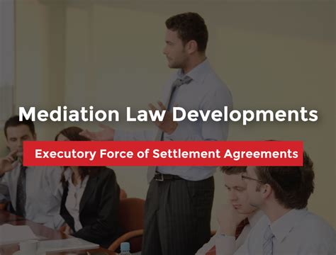 mediation law developments executory force  settlement