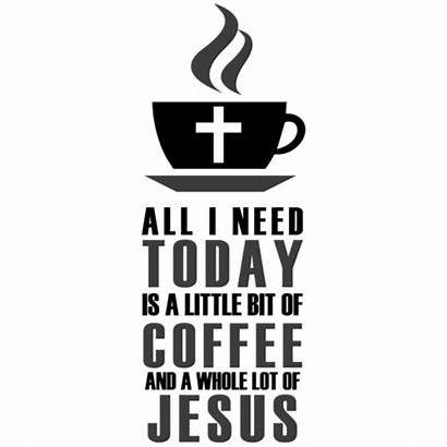 Jesus Coffee Need Lot Bit Whole Today