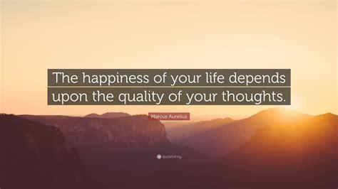 marcus aurelius quote  happiness   life depends