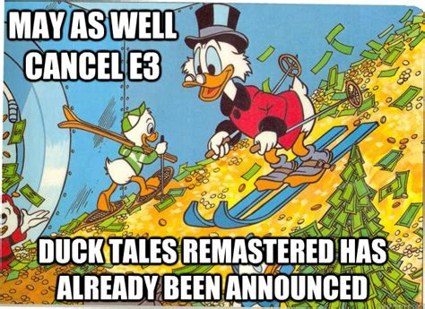 Scrooge Mcduck Meme - may as well cancel e3 duck tales remastered has already been announced scrooge mcduck quickmeme
