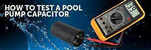 How To Test A Pool Pump Capacitor