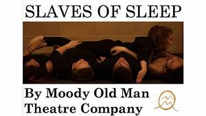 """""""Slaves of Sleep"""" by Moody Old Man Theatre by Moody Old ..."""