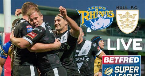 RECAP Leeds Rhinos vs Hull FC - line-ups, score updates ...