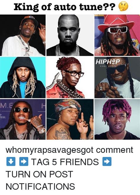Auto Tune Meme - king of auto tune hiphop video worl me ell whomyrapsavagesgot comment tag 5 friends