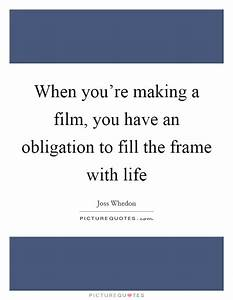 When you're making a film, you have an obligation to fill ...