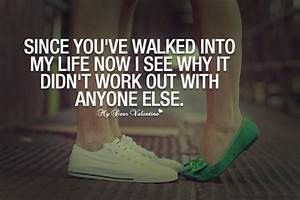 Since you've walked into my life now I see why it didn't ...