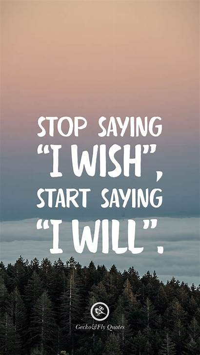Stop Saying Wish Motivational Quotes Inspirational Iphone