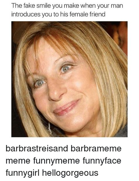 Fake Smile Meme - the fake smile you make when your man introduces you to his female friend barbrastreisand