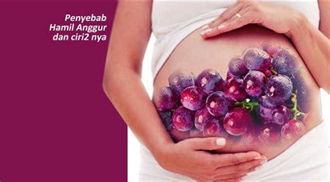 Mencegah Hamil Setelah Berhubungan Ciri Ciri Hamil Anggur Pada Ibu Hamil Dan Cara Mencegahnya