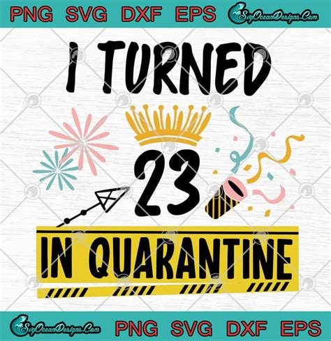 Choose from 17000+ virus graphic resources and download in the form of png, eps, ai or psd. I Turned 23 In Quarantine Coronavirus SVG PNG EPS DXF ...