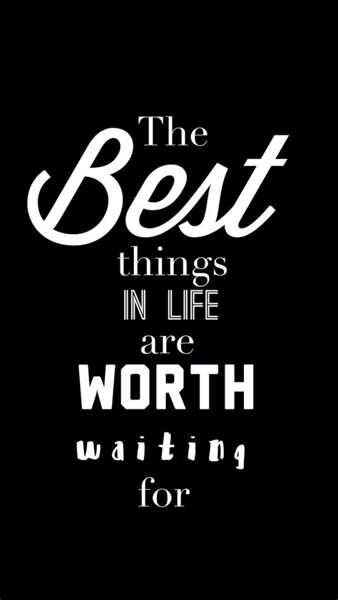 top 28 things worth a the best things in life are worth waiting for quotes messages pinterest life and the o jays