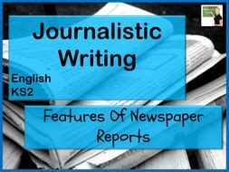 english features  newspaper articles journalistic writing ks teaching resources