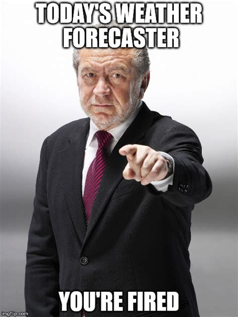 You Re Fired Meme - alan sugar you re fired imgflip